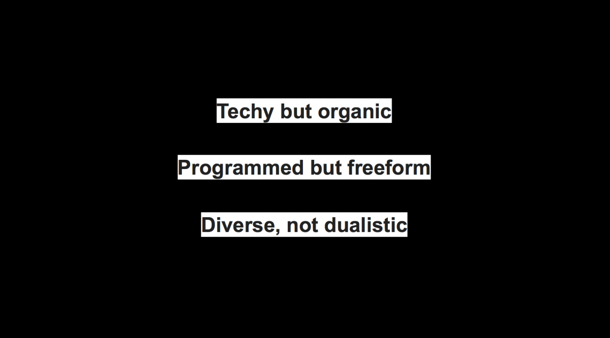 Techhy but organic, Programmed but freeform, Divers not dualistic